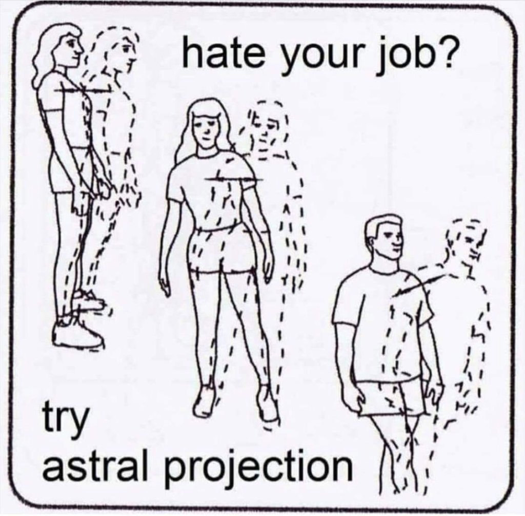 Hate your job? Try Astral Projection.
