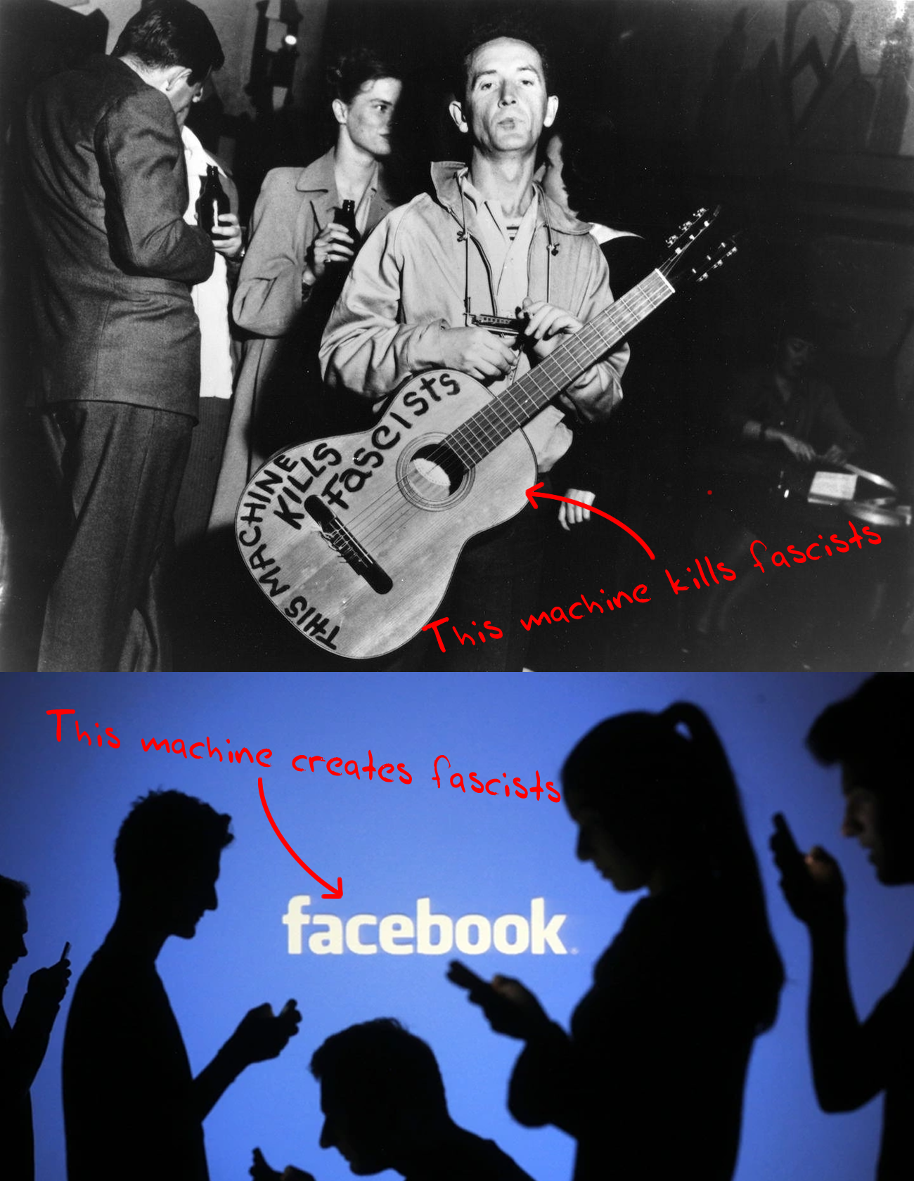 "On top: Woody Guthry holding his guitar with a note saying ""This machine kills fascists"". On the bottom: a Facebook logo with a note saying ""This machine creates fascists""."